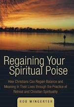 Regaining Your Spiritual Poise: How Christians Can Regain Balance and Meaning in Their Lives Through the Practice of Retreat and Christian Spiritualit af Rob Wingerter