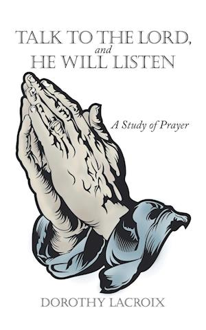 Talk to the Lord, and He Will Listen