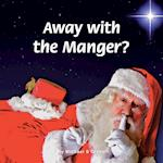 Away with the Manger? af Michael S. Green