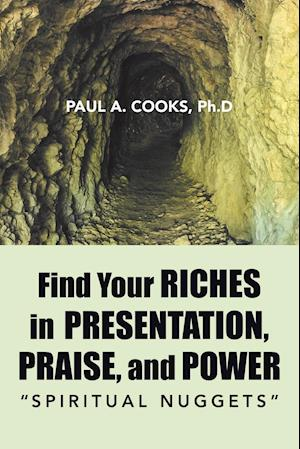 Find Your Riches in Presentation, Praise, and Power