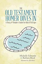 Old Testament: Homer Dives In; a Story & Reader'S Guide for Kids of All Ages