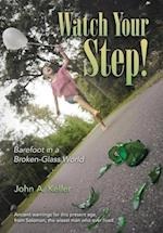 Watch Your Step!: Barefoot in a Broken-Glass World af John a. Keller