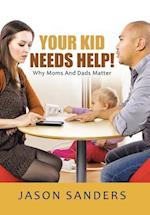 Your Kid Needs Help!: Why Moms And Dads Matter af Jason Sanders