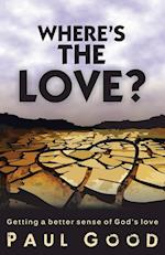 Where's the Love?: Getting a Better Sense of God's Love af Paul Good