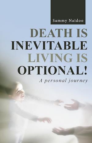 DEATH IS INEVITABLE - LIVING IS OPTIONAL!