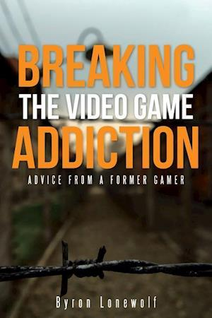 Breaking the Video Game Addiction