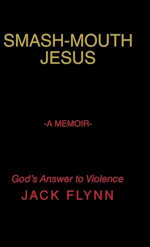 Smash-Mouth Jesus-A Memoir