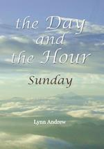 The Day and the Hour: Sunday