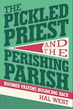 The Pickled Priest and the Perishing Parish: Boomer Pastors Bouncing Back af Hal West
