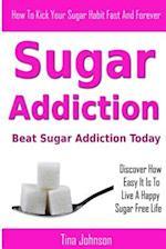 Sugar Addiction - Beat Sugar Addiction Today af Tina Johnson