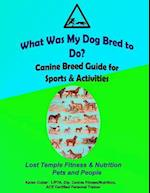 What Was My Dog Bred to Do? af Karen Cutler