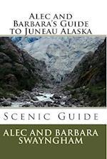 Alec and Barbara's Guide to Juneau Alaska