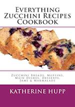Everything Zucchini Recipes Cookbook