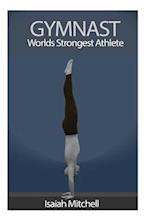 Gymnast. Worlds Strongest Athlete.