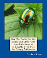How the Beetle Got Her Colors and Other Tales from Latin America af Carlos Perez