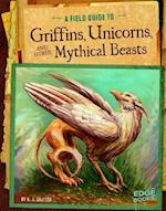 A Field Guide to Griffins, Unicorns, and Other Mythical Beasts (Edge Books)