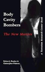 Body Cavity Bombers: The New Martyrs: A Terrorism Research Center Book