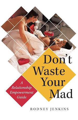 Don't Waste Your Mad