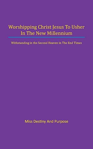 Worshipping Christ Jesus to Usher in the New Millennium: Withstanding in the Second Heaven in The End Times