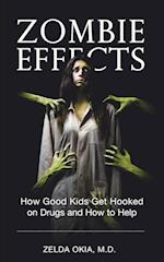 Zombie Effects: How Good Kids Get Hooked on Drugs and How to Help
