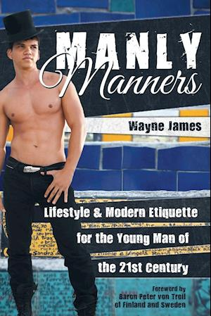 Bog, hæftet Manly Manners: Lifestyle & Modern Etiquette for the Young Man of the 21st Century af Wayne James
