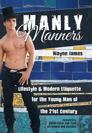 Bog, hardback Manly Manners: Lifestyle & Modern Etiquette for the Young Man of the 21st Century af Wayne James