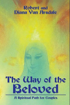 Bog, hæftet The Way of the Beloved: A Spiritual Path for Couples af Robert And Diana Van Arsdale