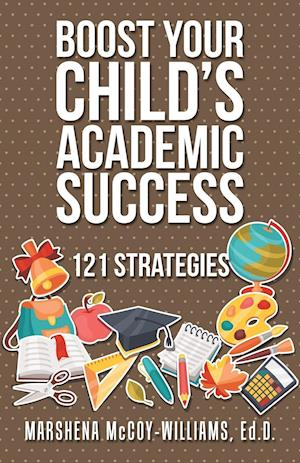 Bog, hæftet Boost Your Child's Academic Success: 121 Strategies af Ed.D. Marshena Mccoy-Williams