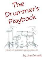 The Drummer's Playbook: The Ultimate Guide for the Serious Drummer