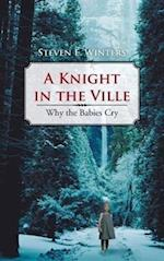 A Knight in the Ville: Why the Babies Cry af Steven E. Winters