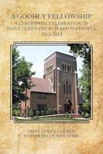 A Goodly Fellowship: A Centennial Celebration of Saint Luke's Church and Its People, 1913-2013