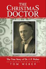 The Christmas Doctor: The True Story of Dr. J. P. Weber