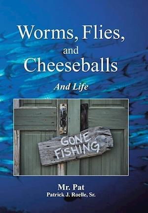 Worms, Flies, and Cheeseballs: And Life