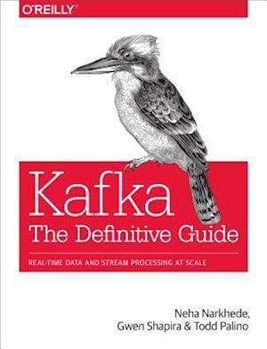 Kafka: The Definitive Guide af Neha Narkhede Gwen Shapira Todd Palino