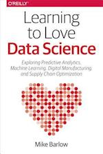 Learning to Love Data Science af Mike Barlow