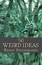 50 Weird Ideas