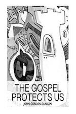 The Gospel Protects Us