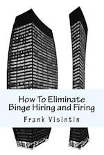 How to Eliminate Binge Hiring and Firing