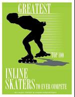 Greatest Inline Skaters to Ever Compete