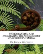 Understanding and Facilitating the Achievement of Autistic Potential af Emma Goodall