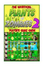 The Unofficial Plants Vs Zombies 2 Player's Game Guide af Josh Abbott