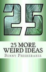 25 More Weird Ideas