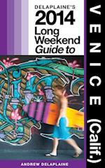 Delaplaine's 2014 Long Weekend Guide to Venice (Calif.)