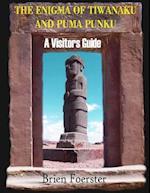 The Enigma of Tiwanaku and Puma Punku; A Visitors Guide