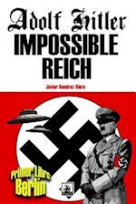Adolf Hitler Impossible Reich (Libro Primero, Berlin)