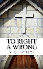 To Right a Wrong af A. C. Wilson