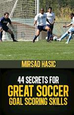 44 Secrets for Great Soccer Goal Scoring Skills af Mirsad Hasic