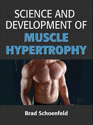 Bog hardback Science and Development of Muscle Hypertrophy af Brad Schoenfeld