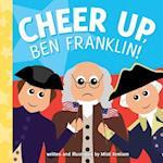 Cheer Up, Ben Franklin! (Young Historians)