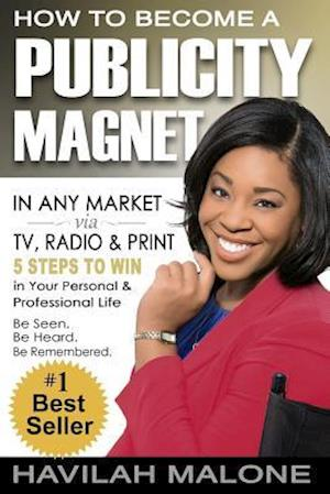 How to Become a Publicity Magnet